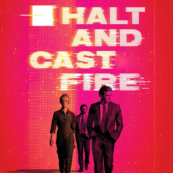 Halt and Cast Fire | An Unofficial Halt and Catch Fire Podcast | Sceneent.com
