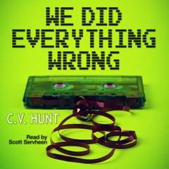 We Did Everything Wrong (Unabridged)