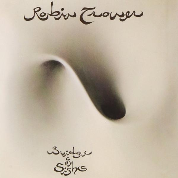 Robin Trower - Bridge of Sighs (2007 Remaster) album wiki, reviews