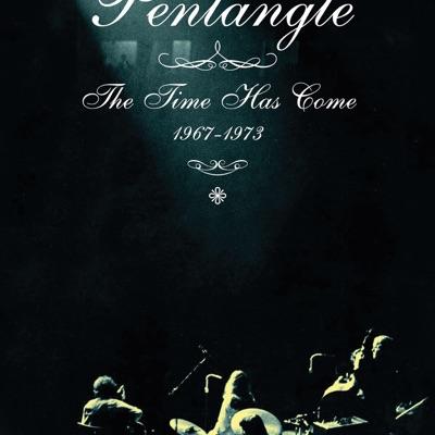 The Time Has Come 1967-1973 - Pentangle