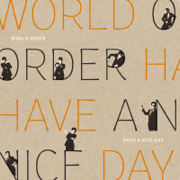 Have a Nice Day - WORLD ORDER - WORLD ORDER