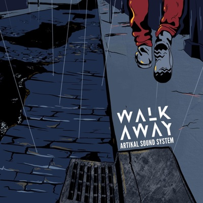 Walk Away - Single - Artikal Sound System album