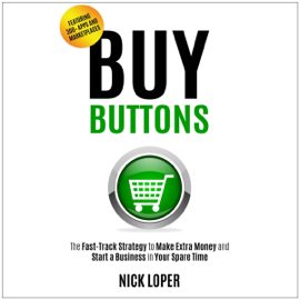 Buy Buttons: The Fast-Track Strategy to Make Extra Money and Start a Business in Your Spare Time (Unabridged) audiobook