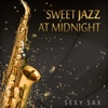 Sweet Jazz at Midnight: Sexy Sax, Cool Instrumental Music for Romantic Saturday Night Fever, Relaxing Summer Jazz Collection - Jazz Sax Lounge Collection