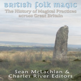 ‎British Folk Magic: The History of Magical Practices Across Great Britain  (Unabridged)