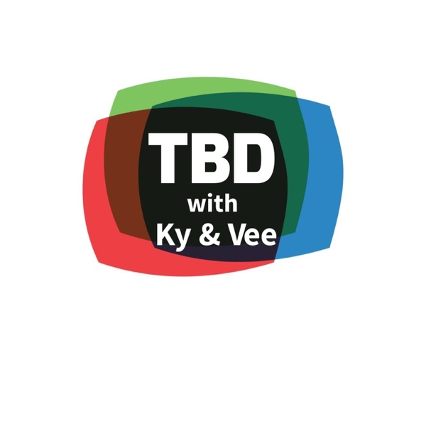 TBD with Ky and Vee