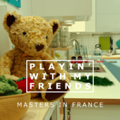 Playin' with My Friends - Masters in France