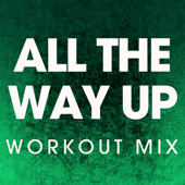 All the Way Up (Workout Mix)