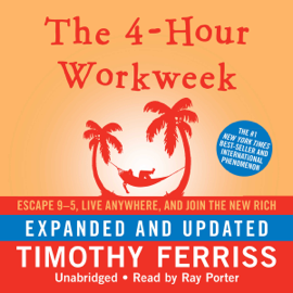 The 4-Hour Workweek: Escape 9-5, Live Anywhere, and Join the New Rich (Expanded and Updated) (Unabridged) - Timothy Ferriss MP3 Download