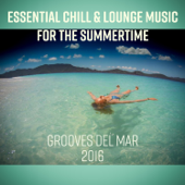 Essential Chill & Lounge Music for the Summertime: Chillout Ambient Poolside Bar and Grooves del Mar 2016