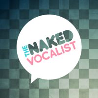 The Naked Vocalist | Advice and Lessons on Singing Technique, Voice Care and Style - Chris Johnson and Steve Giles podcast