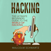 Hacking: The Ultimate Beginners Guide to the World of Hacking (Unabridged)