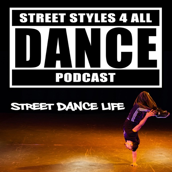 SS4A Podcast: Street Dance Life - dancing, training, competing, performing, making a living