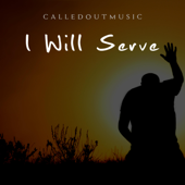 I Will Serve - CalledOut Music