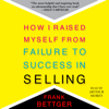 Frank Bettger - How I Raised Myself from Failure to Success in Selling (Unabridged) artwork