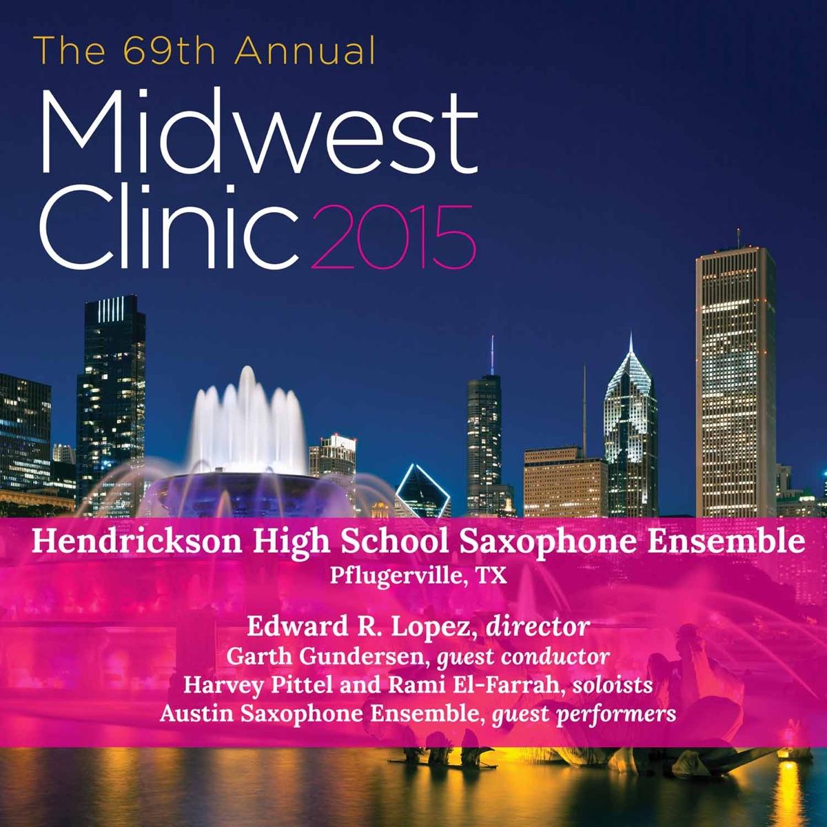 2015 Midwest Clinic Hendrickson High School Saxophone Ensemble Live Hendrickson High School Saxophone Ensemble  Edward R Lopez CD cover