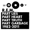 Part Lies, Part Heart, Part Truth, Part Garbage: 1982-2011, R.E.M.