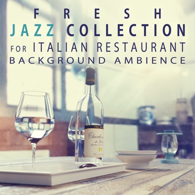 Fresh Jazz Collection for Italian Restaurant Background Ambience - Easy Listening Cafe Bar Collection - Restaurant Background Music Academy album