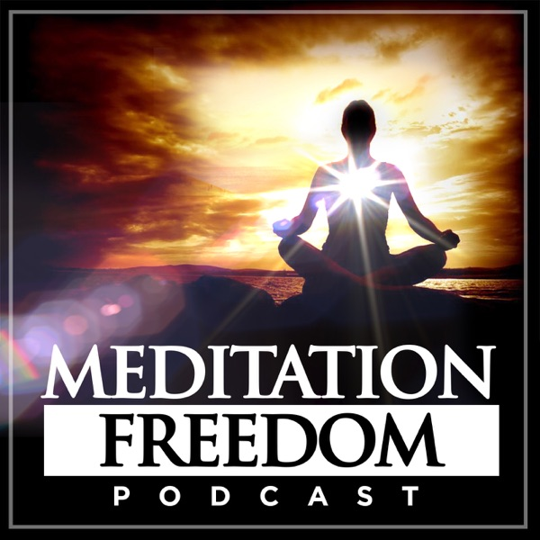 Meditation Freedom Podcast | Live with Mindfulness | Reduce Stress | Increase Wisdom Compassion