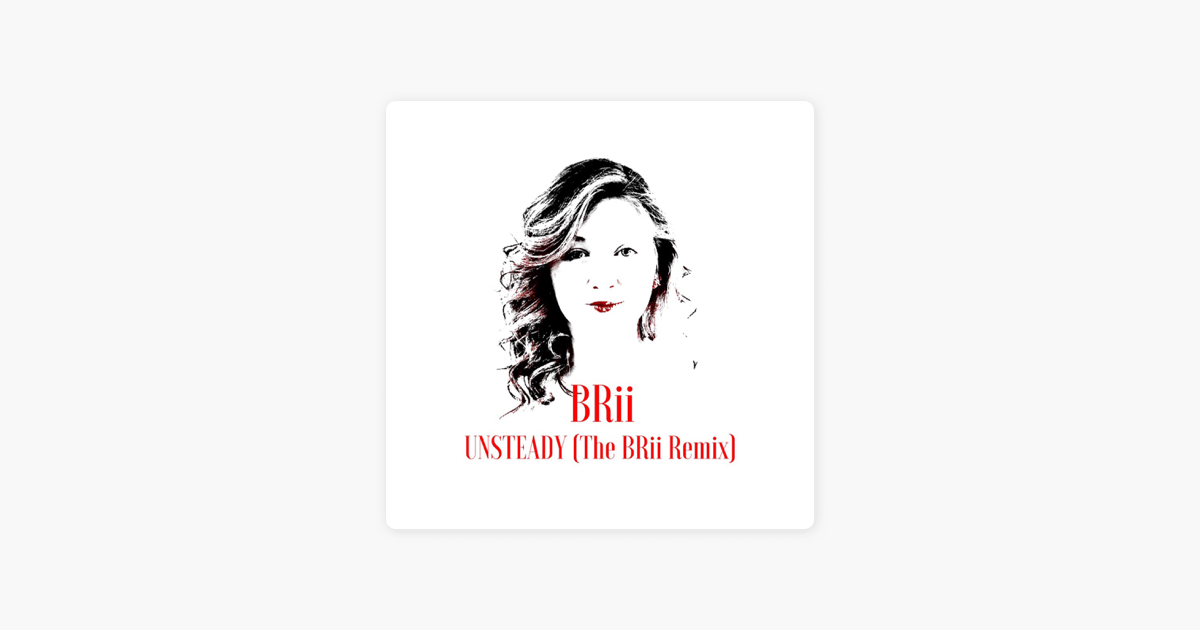 Unsteady (The Brii Remix) - Single by Brii