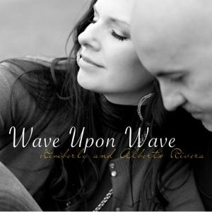 Kimberly & Alberto Rivera - Wave Upon Wave