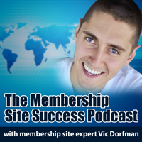 The Membership Site Success Podcast - How To Start And Grow A Profitable Membership Site podcast