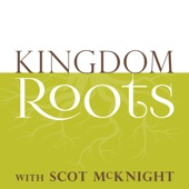 Kingdom Roots with Scot McKnight