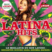 Latina Hits 2017 Maxi Latina Edition : Le meilleur du son Latino: Reggaeton, Kuduro, Salsa, Kizomba, Bachata !