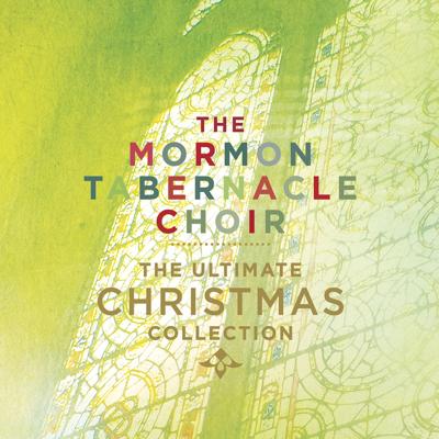 Mormon Tabernacle Choir - The Ultimate Christmas Collection Lyrics