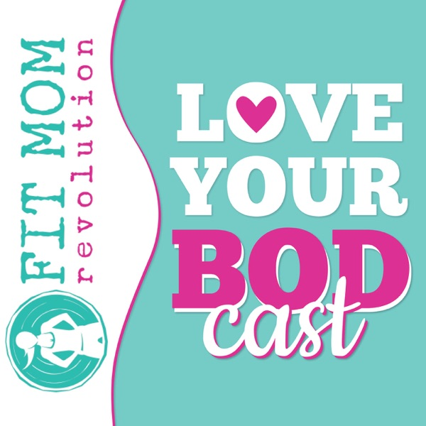 Love Your BODcast: Diet, exercise, and mindset are only part of your healthy lifestyle.