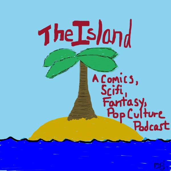 The Island: A Comics Scifi Fantasy Pop Culture Podcast