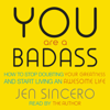 You Are a Badass: How to Stop Doubting Your Greatness and Start Living an Awesome Life (Unabridged) - Jen Sincero