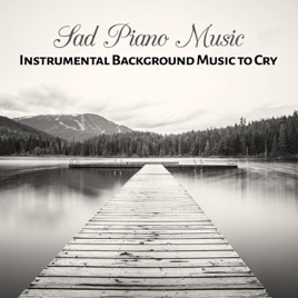 ‎Sad Piano Music: Instrumental Background Music to Cry, Lonely Evenings,  Sentimental Smooth Jazz by Sad Music Zone