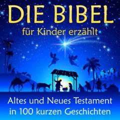 Die Bibel - für Kinder erzählt: Altes und Neues Testament in 100 kurzen Geschichten