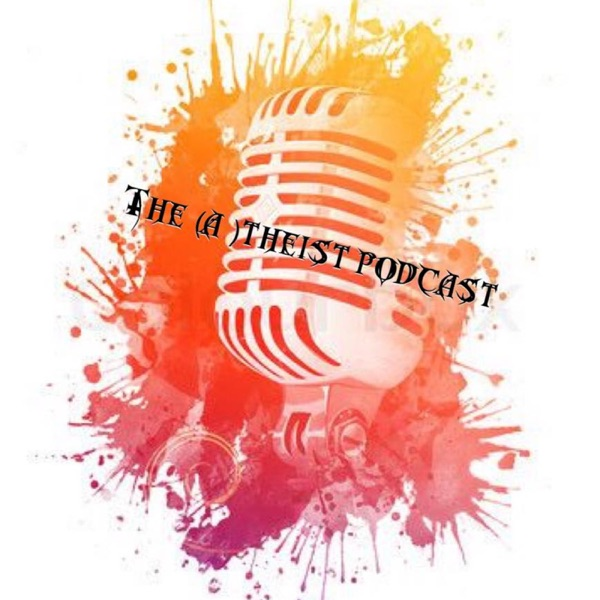The (A)theist Podcast's Podcast