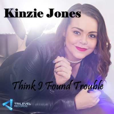 Think I Found Trouble - Single - Kinzie Jones album