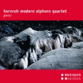 Hornroh Modern Alphorn Quartet - Gletsc: No. 2, Toteis & No. 5, Kame