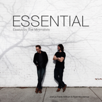 Essential: Essays by the Minimalists (Unabridged)