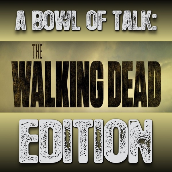A Bowl Of Talk: The Walking Dead Edition