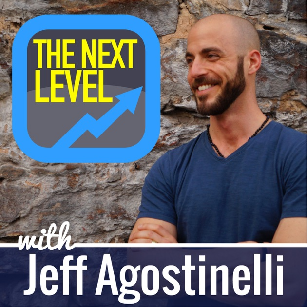 The Next Level with Jeff Agostinelli by Life and Business coach Jeff