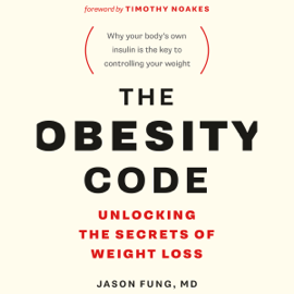 The Obesity Code: Unlocking the Secrets of Weight Loss (Unabridged) - Dr. Jason Fung MP3 Download