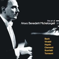 The Art of Arturo Benedetti Michelangeli: Bach, Vivaldi, Haydn, Clementi, Scarlatti, Tomeoni