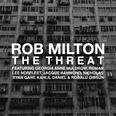 The Threat (feat. Georgia Anne Muldrow, Roman Lee Norfleet, Jacque Hammond, Nicholas Ryan Gant, Kahlil Daniel & Robalu Gibsun) - Single - Rob Milton album