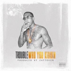 Who You Kiddin - Single Mp3 Download