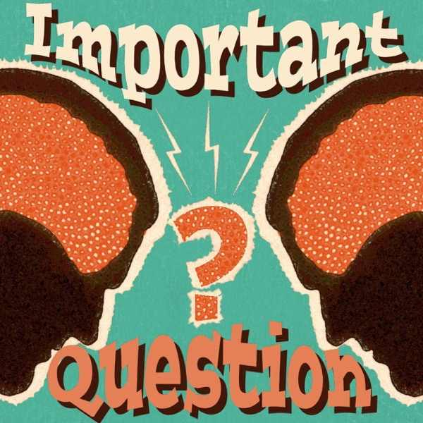 Important Question? Podcast