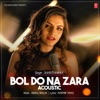 Bol Do Na Zara Acoustic Single