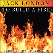 To Build a Fire [Classic Tales Edition] (Unabridged)