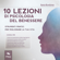 Ilaria Bordone - 10 lezioni di psicologia del benessere: Strumenti pratici per migliorare la tua vita