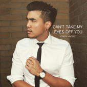 Can't Take My Eyes Off You - Joseph Vincent