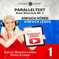 Polyglot Planet - Russisch Lernen: Einfach Lesen, Einfach Hören [Learn Russian: Easy Reading, Easy Listening]: Paralleltext Audio-Sprachkurs Nr. 1 [Parallel Text-Audio-Language Course, No. 1] (Unabridged) artwork
